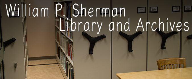 William P. Sherman Library and Archives